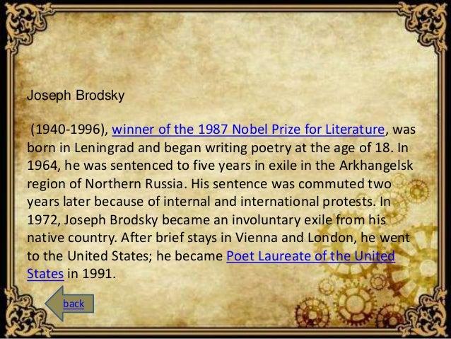 Joseph Brodsky  (1940-1996), winner of the 1987 Nobel Prize for Literature, was  born in Leningrad and began writing poetr...