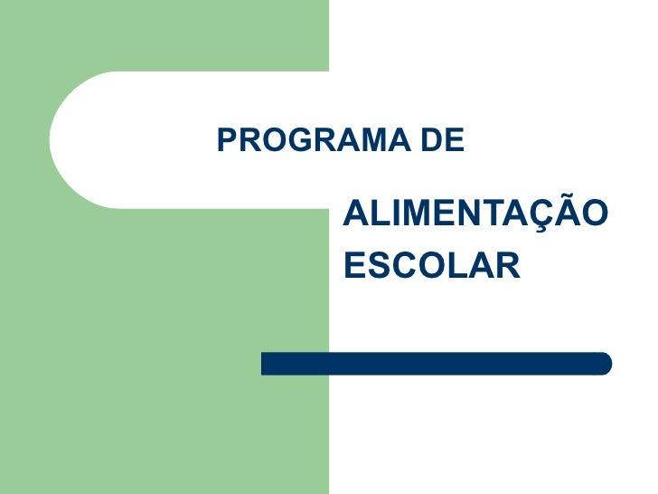 PROGRAMA DE     ALIMENTAÇÃO     ESCOLAR