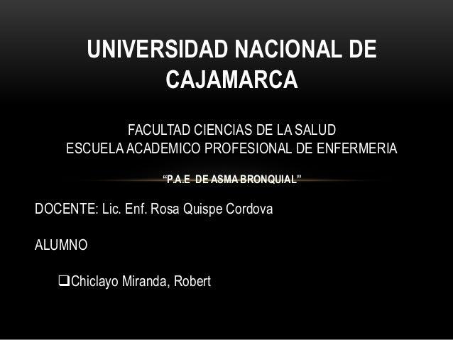 """UNIVERSIDAD NACIONAL DE CAJAMARCA FACULTAD CIENCIAS DE LA SALUD ESCUELA ACADEMICO PROFESIONAL DE ENFERMERIA """"P.A.E DE ASMA..."""