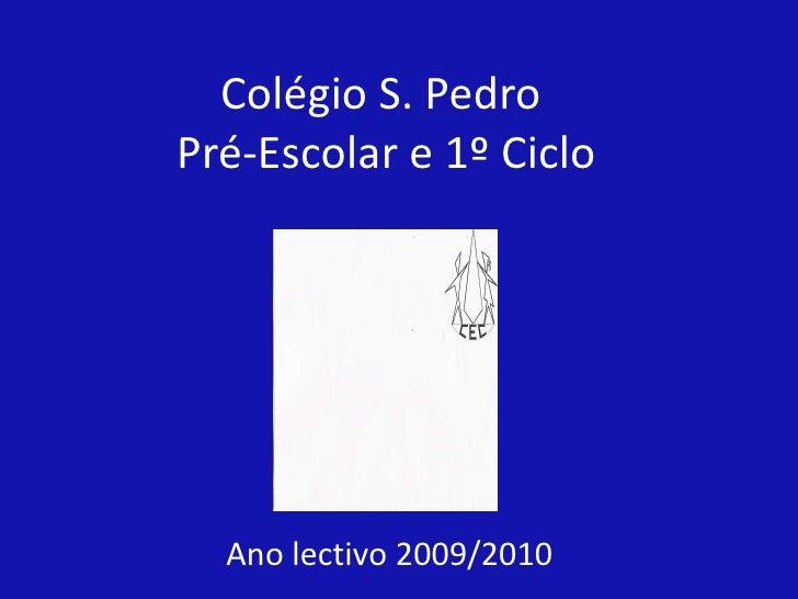 Colégio S. Pedro  Pré-Escolar e 1º Ciclo Ano lectivo 2009/2010