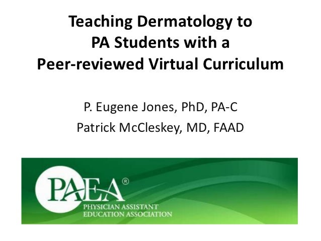 Teaching Dermatology to       PA Students with aPeer-reviewed Virtual Curriculum      P. Eugene Jones, PhD, PA-C     Patri...