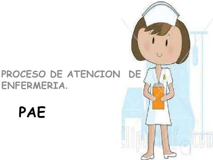 PROCESO DE ATENCION DEENFERMERIA.  PAE
