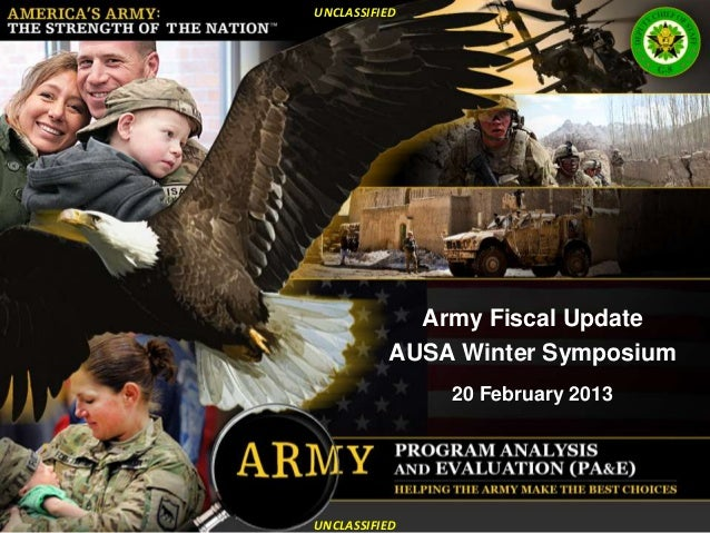 UNCLASSIFIED            Army Fiscal Update          AUSA Winter Symposium               20 February 2013UNCLASSIFIED