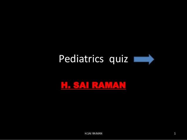 Pediatrics quiz H. SAI RAMAN H.SAI RAMAN 1