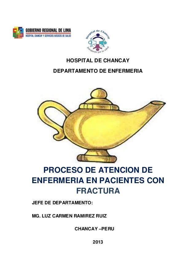 HOSPITAL DE CHANCAYDEPARTAMENTO DE ENFERMERIAPROCESO DE ATENCION DEENFERMERIA EN PACIENTES CONFRACTURAJEFE DE DEPARTAMENTO...