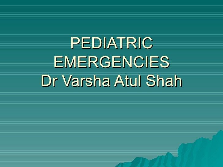 PEDIATRIC EMERGENCIESDr Varsha Atul Shah
