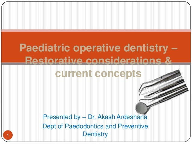 Presented by – Dr. Akash Ardeshana Dept of Paedodontics and Preventive Dentistry Paediatric operative dentistry – Restorat...