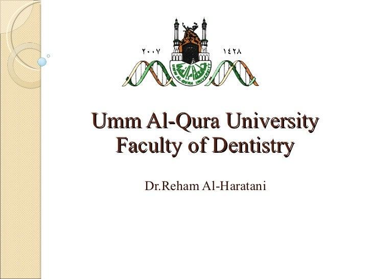 Umm Al-Qura UniversityFaculty of Dentistry<br />Dr.Reham Al-Haratani<br />