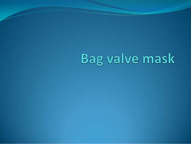  proprietary name Ambu bag hand-held device used to provide positive pressure  ventilation Use of the BVM to ventilate ...
