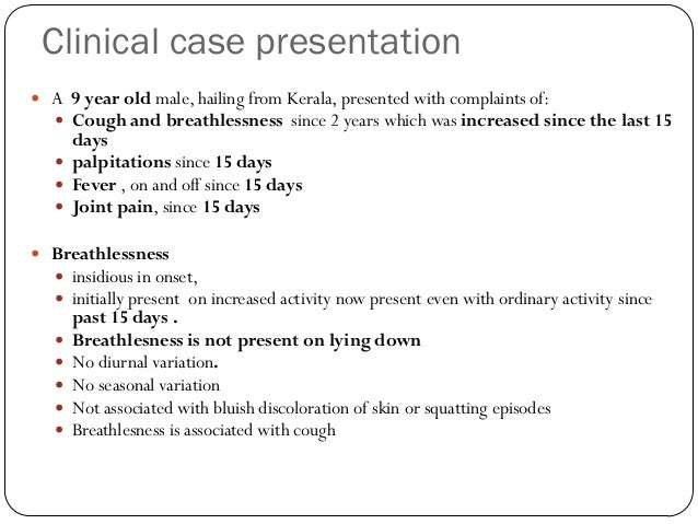 Clinical case presentation A 9 year old male, hailing from Kerala, presented with complaints of:   Cough and breathlessn...