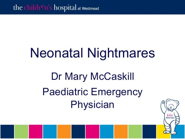 Neonatal NightmaresDr Mary McCaskillPaediatric EmergencyPhysician