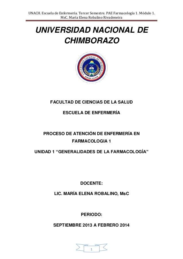 UNACH. Escuela de Enfermería. Tercer Semestre. PAE Farmacología 1. Módulo 1. MsC. María Elena Robalino Rivadeneira  UNIVER...