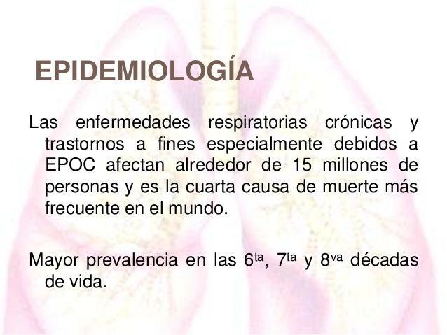 EPIDEMIOLOGÍA Las enfermedades respiratorias crónicas y trastornos a fines especialmente debidos a EPOC afectan alrededor ...