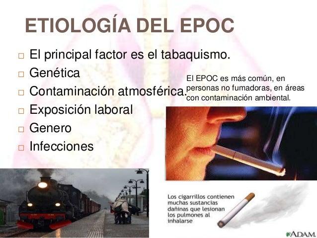 ETIOLOGÍA DEL EPOC        El principal factor es el tabaquismo. Genética El EPOC es más común, en Contaminación atmo...