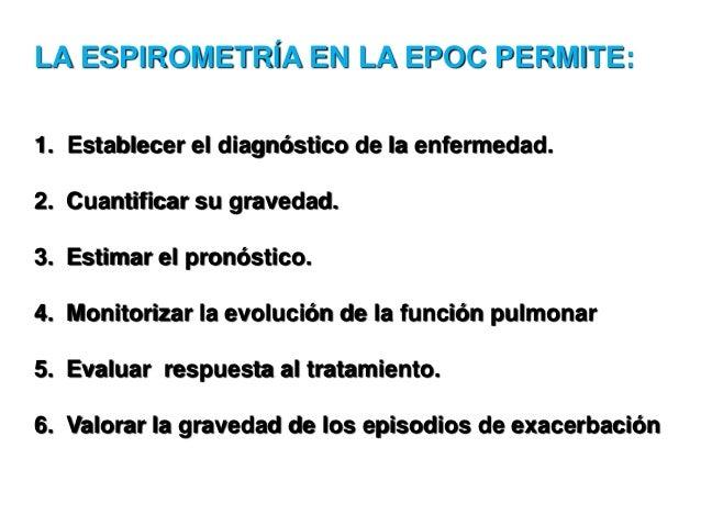 LA ESPIROMETRÍA EN LA EPOC PERMITE: 1. Establecer el diagnóstico de la enfermedad. 2. Cuantificar su gravedad. 3. Estimar ...