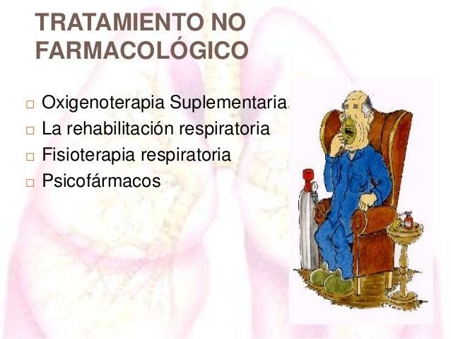 TRATAMIENTO NO FARMACOLÓGICO      Oxigenoterapia Suplementaria. La rehabilitación respiratoria Fisioterapia respirator...