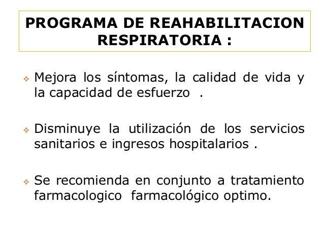 PROGRAMA DE REAHABILITACION RESPIRATORIA :       Mejora los síntomas, la calidad de vida y la capacidad de esfuerzo . D...
