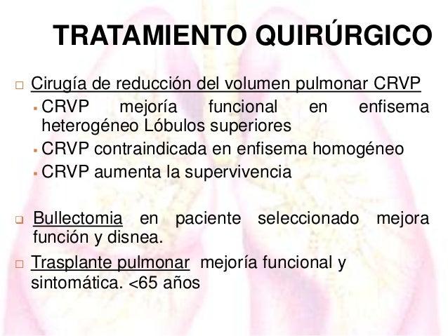 TRATAMIENTO QUIRÚRGICO   Cirugía de reducción del volumen pulmonar CRVP  CRVP mejoría funcional en enfisema heterogéneo ...