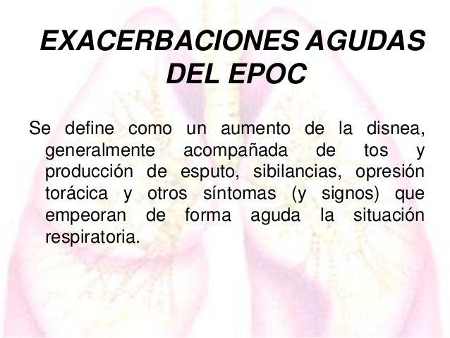 EXACERBACIONES AGUDAS DEL EPOC Se define como un aumento de la disnea, generalmente acompañada de tos y producción de espu...