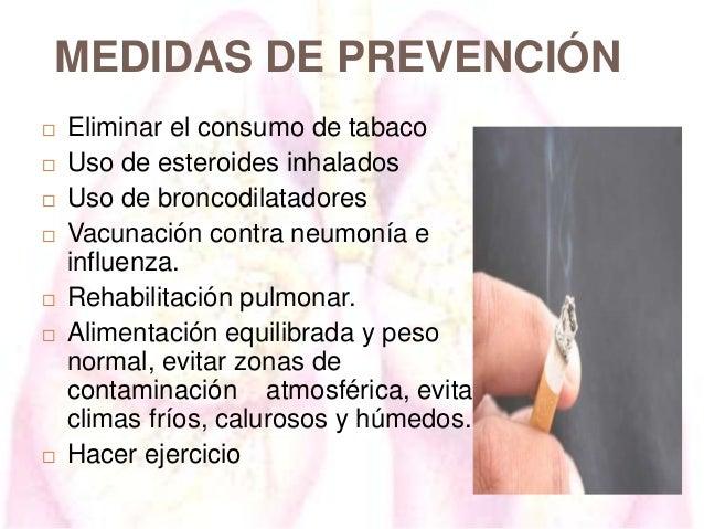 MEDIDAS DE PREVENCIÓN           Eliminar el consumo de tabaco Uso de esteroides inhalados Uso de broncodilatadores ...
