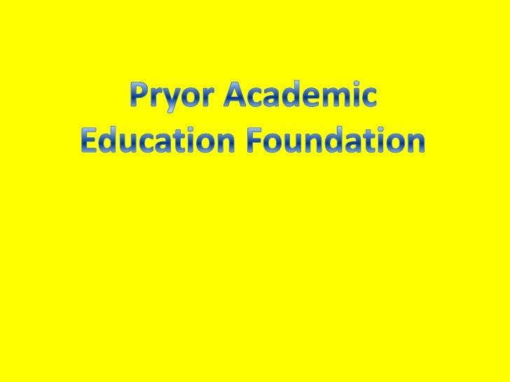 Pryor Academic <br />Education Foundation<br />