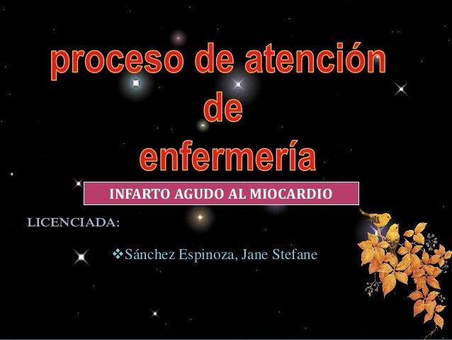 LICENCIADA: Sánchez Espinoza, Jane Stefane INFARTO AGUDO AL MIOCARDIO