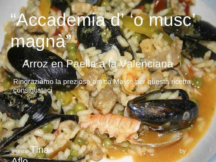 """""""Accademia d' 'o musc' magnà""""    Arroz en Paella a la Valenciana Ringraziamo la preziosa amica Mayte per questa ricetta co..."""