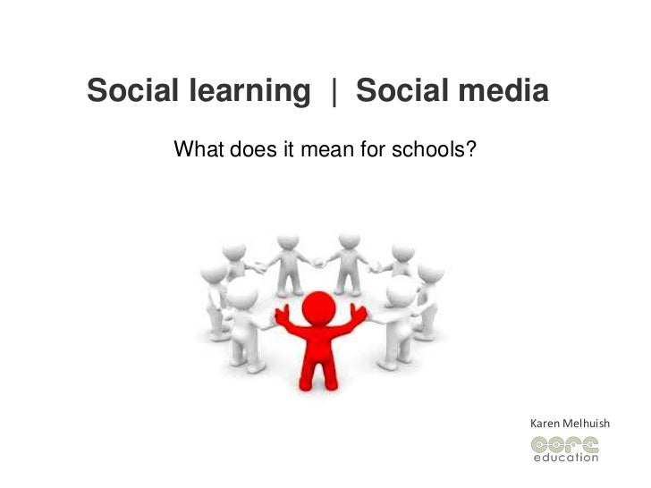 Social learning  |  Social media <br />What does it mean for schools?<br />Karen Melhuish<br />