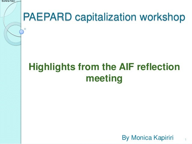 Burkina Faso  PAEPARD capitalization workshop  Highlights from the AIF reflection meeting  By Monica Kapiriri  1