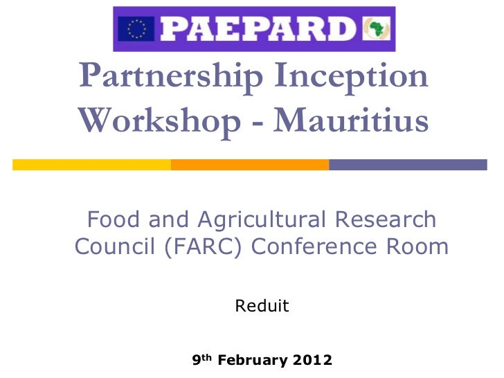 Partnership InceptionWorkshop - Mauritius Food and Agricultural ResearchCouncil (FARC) Conference Room              Reduit...