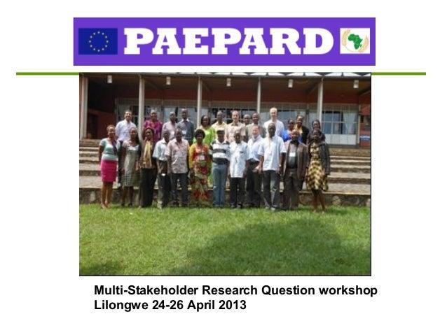 Multi-Stakeholder Research Question workshopLilongwe 24-26 April 2013