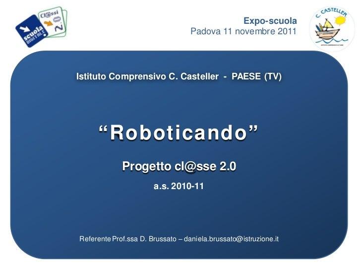 """Expo-scuola                                   Padova 11 novembre 2011Istituto Comprensivo C. Casteller - PAESE (TV)     """"R..."""
