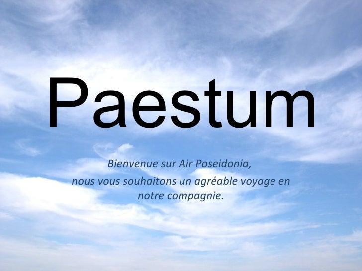 Paestum Bienvenue sur Air Poseidonia,  nous vous souhaitons un agréable voyage en notre compagnie.