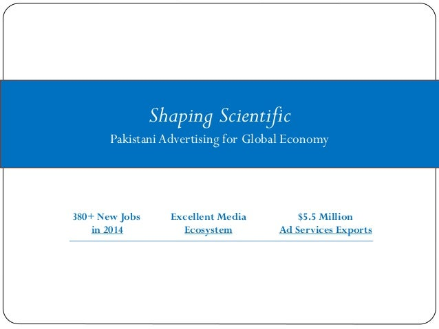 Shaping Scientific PakistaniAdvertising for Global Economy 380+ New Jobs in 2014 Excellent Media Ecosystem $5.5 Million Ad...