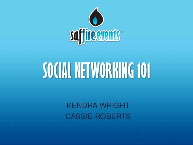 SOCIAL NETWORKING 101    KENDRA WRIGHT    CASSIE ROBERTS