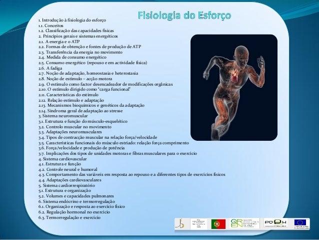1. Introdução à fisiologia do esforço 1.1. Conceitos 1.2. Classificação das capacidades físicas 2. Princípios gerais e sis...