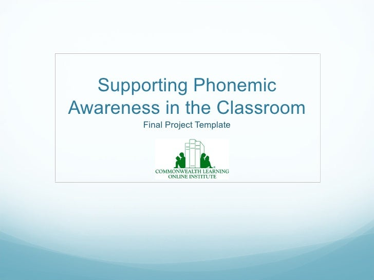 Supporting PhonemicAwareness in the Classroom        Final Project Template