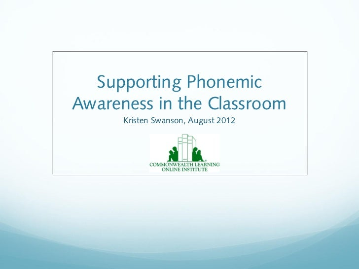 Supporting PhonemicAwareness in the Classroom      Kristen Swanson, August 2012