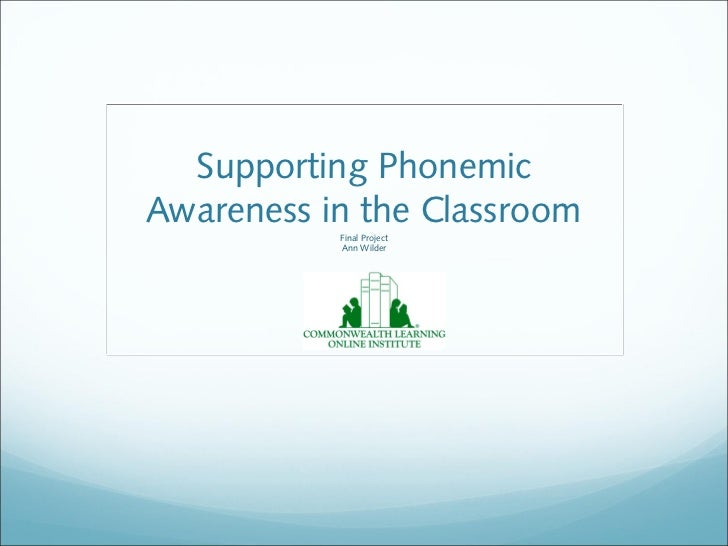 Supporting PhonemicAwareness in the Classroom           Final Project           Ann Wilder