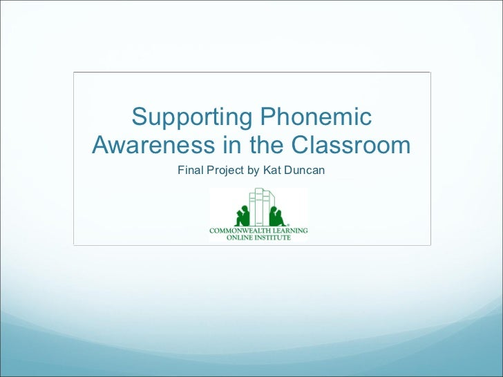 Supporting Phonemic Awareness in the Classroom Final Project by Kat Duncan