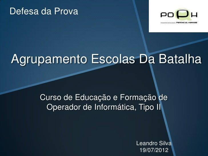Defesa da ProvaAgrupamento Escolas Da Batalha      Curso de Educação e Formação de       Operador de Informática, Tipo II ...