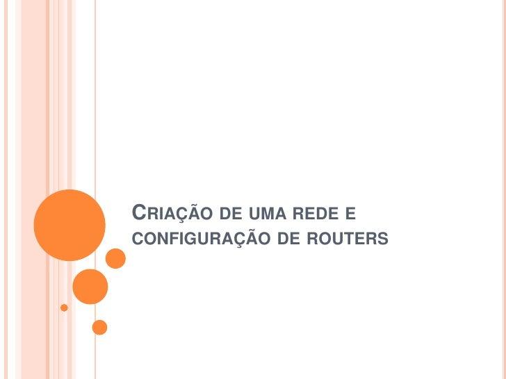 Criação de uma rede e configuração de routers <br />