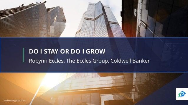 #PremierAgentForum#PremierAgentForum DO I STAY OR DO I GROW Robynn Eccles, The Eccles Group, Coldwell Banker