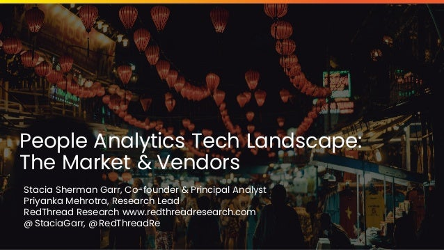 © 2020 RedThread Research. All Rights Reserved. People Analytics Tech Landscape: The Market & Vendors Stacia Sherman Garr,...