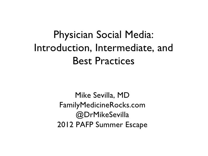 Physician Social Media:Introduction, Intermediate, and         Best Practices          Mike Sevilla, MD     FamilyMedicine...