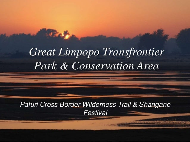 Great Limpopo Transfrontier  Park & Conservation Area  Pafuri Cross Border Wilderness Trail & Shangane  Festival