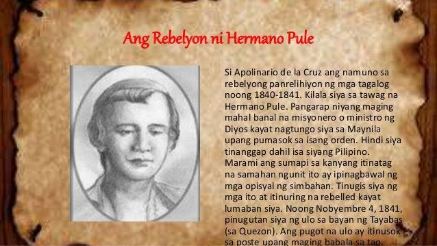 hermano pule Pag-aalsa ni hermano pule taon: 1840-1841 pook: tayabas pinuno: apolinario dela cruz kilala rin bilang si hermano pule tinaguriang ´hari ng mga tagalogµ simula pa.