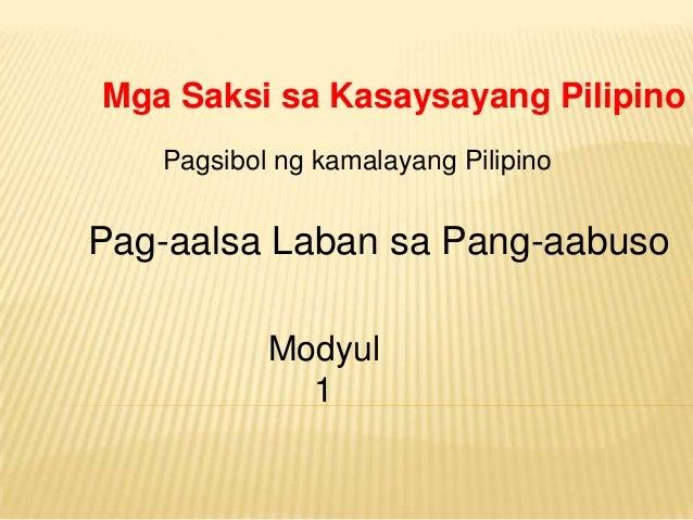 Mga Saksi sa Kasaysayang Pilipino Pagsibol ng kamalayang Pilipino Pag-aalsa Laban sa Pang-aabuso Modyul 1