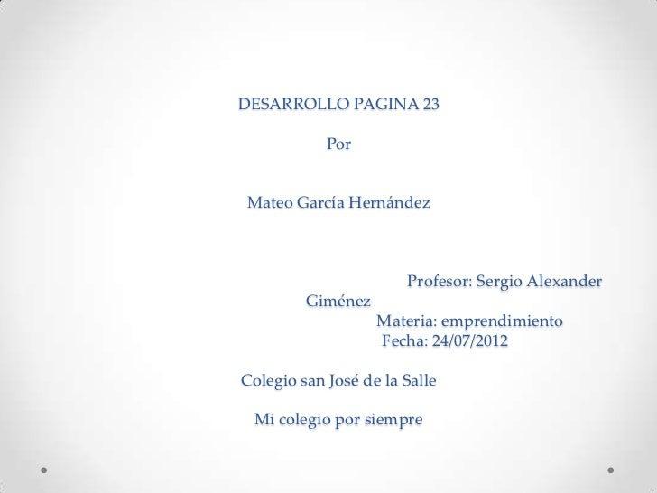 DESARROLLO PAGINA 23            PorMateo García Hernández                       Profesor: Sergio Alexander         Giménez...
