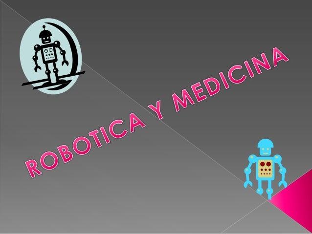 La Robótica es de gran utilidad en lamedicina, ya que es una herramienta muyapropiada en el momento de realizarcirugías co...